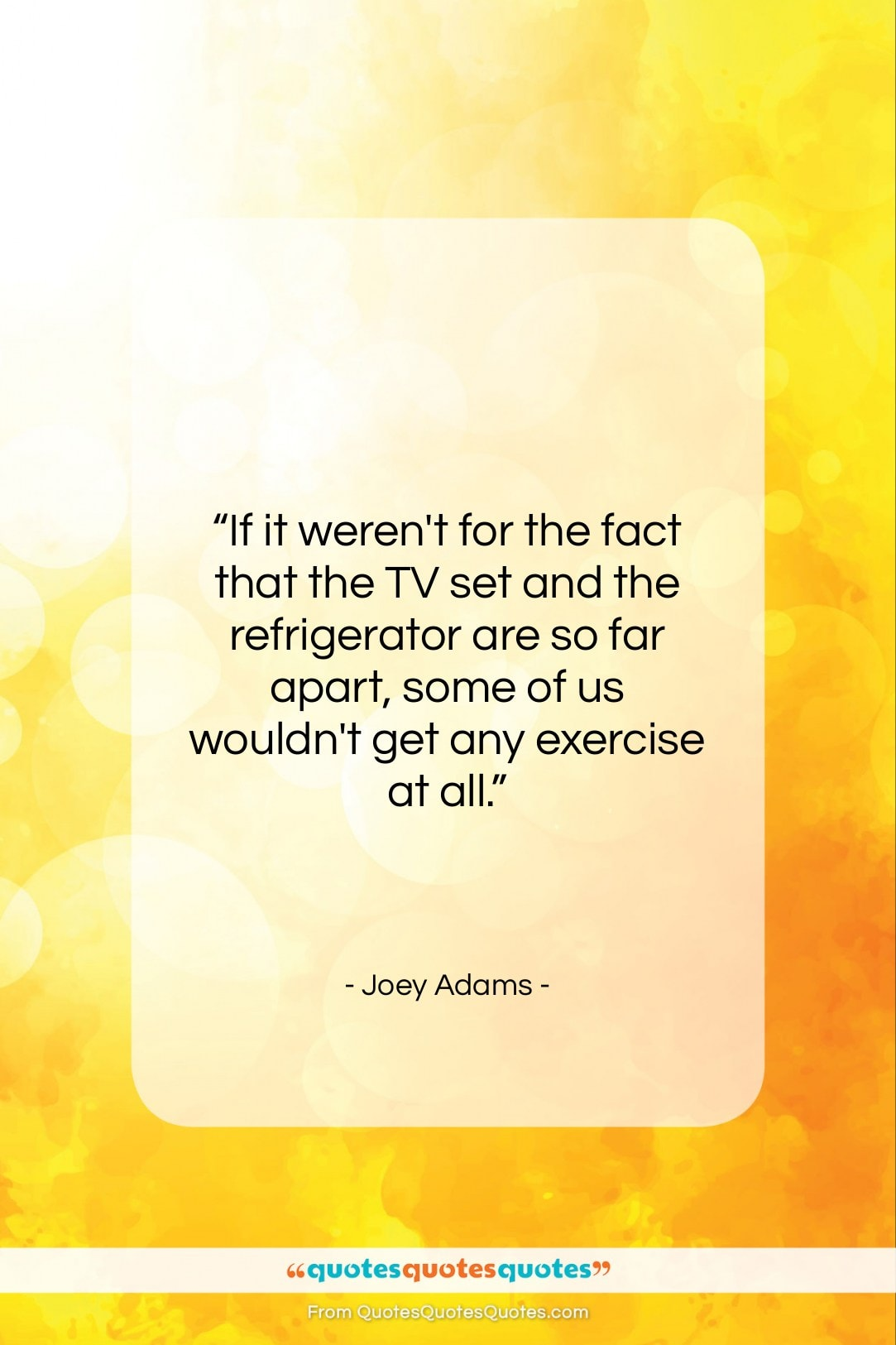 """Joey Adams quote: """"If it weren't for the fact that…""""- at QuotesQuotesQuotes.com"""
