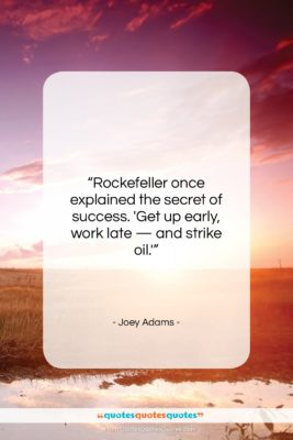 """Joey Adams quote: """"Rockefeller once explained the secret of success….""""- at QuotesQuotesQuotes.com"""