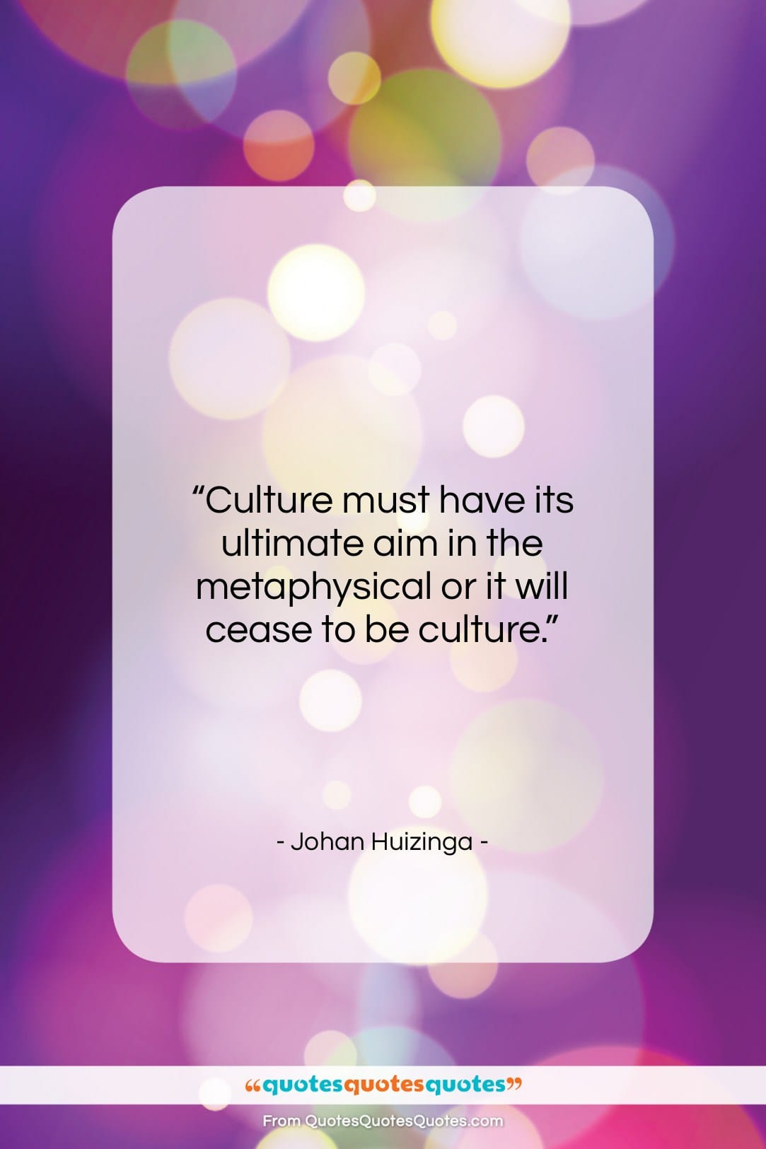 """Johan Huizinga quote: """"Culture must have its ultimate aim in…""""- at QuotesQuotesQuotes.com"""