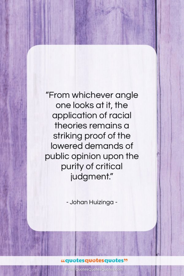 """Johan Huizinga quote: """"From whichever angle one looks at it…""""- at QuotesQuotesQuotes.com"""