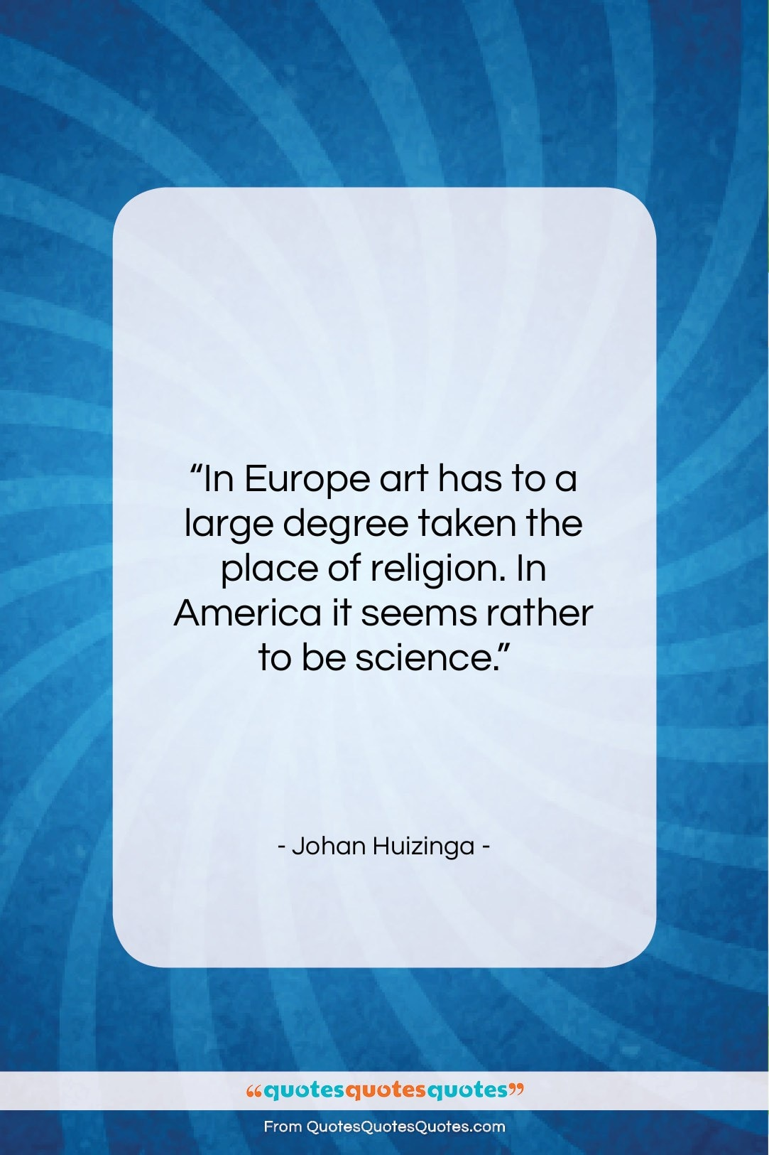 """Johan Huizinga quote: """"In Europe art has to a large…""""- at QuotesQuotesQuotes.com"""