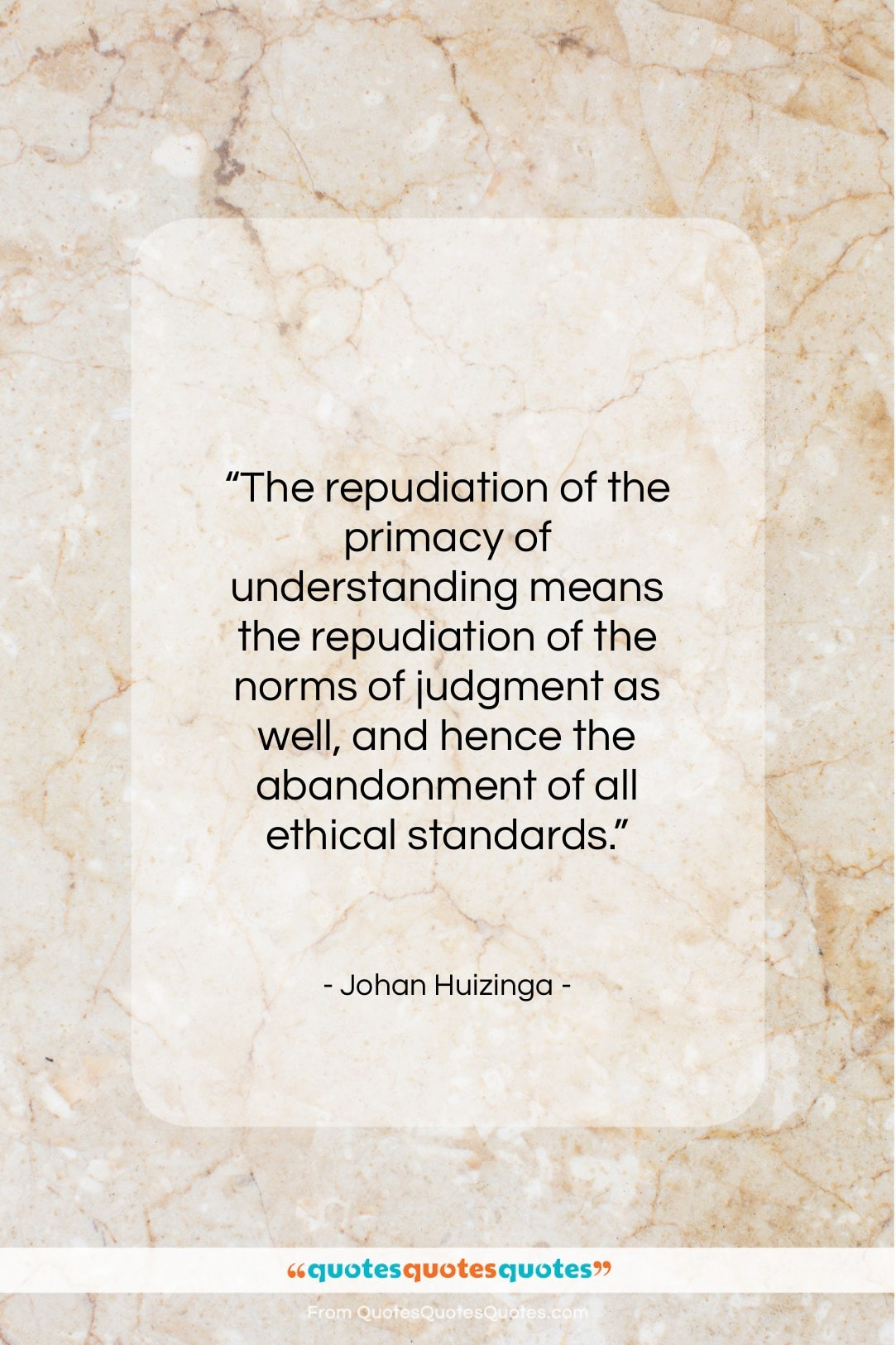 """Johan Huizinga quote: """"The repudiation of the primacy of understanding…""""- at QuotesQuotesQuotes.com"""