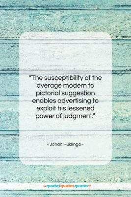 """Johan Huizinga quote: """"The susceptibility of the average modern to…""""- at QuotesQuotesQuotes.com"""