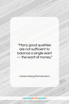 "Johann Georg Zimmermann quote: ""Many good qualities are not sufficient to…""- at QuotesQuotesQuotes.com"