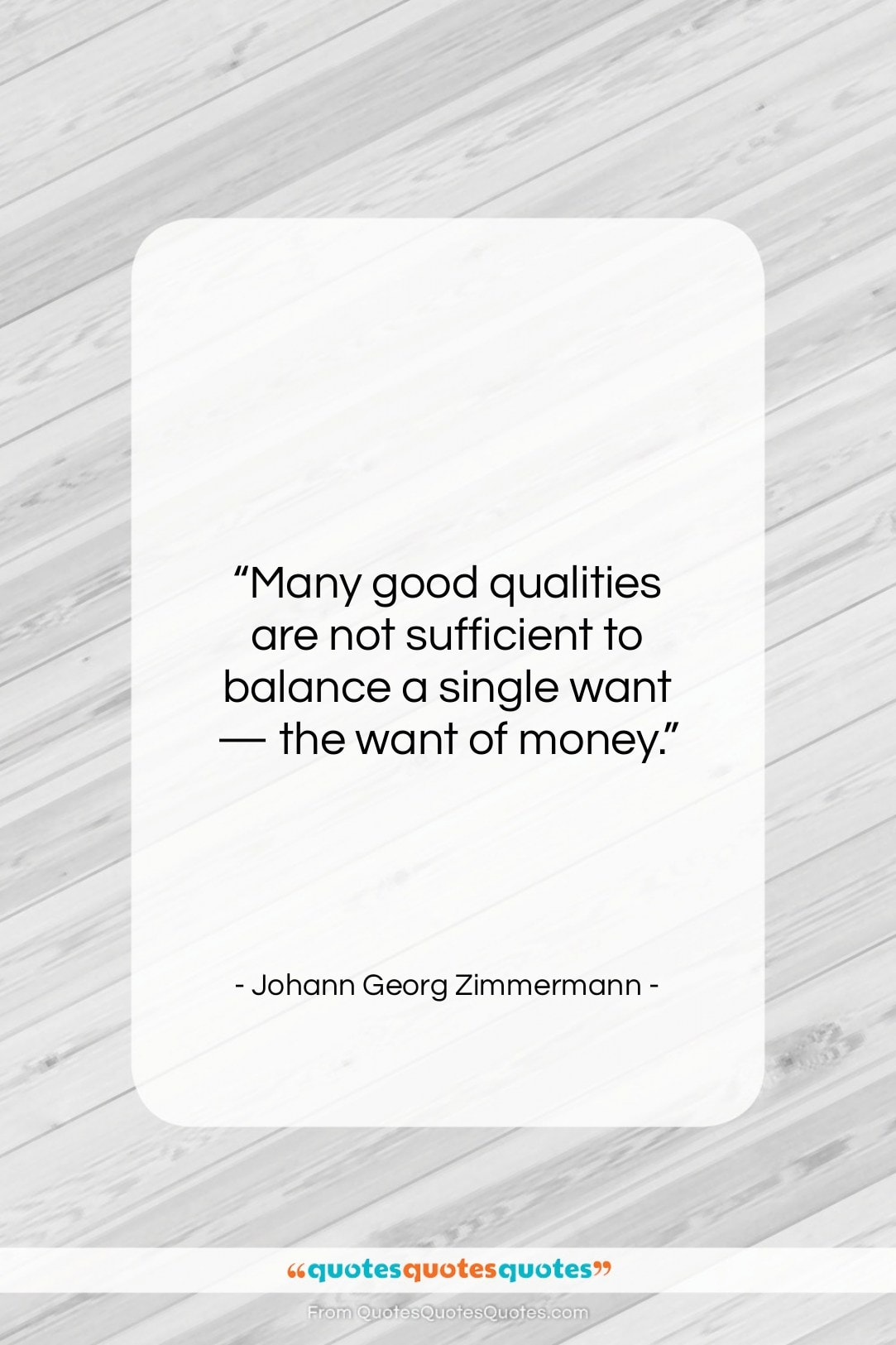 """Johann Georg Zimmermann quote: """"Many good qualities are not sufficient to…""""- at QuotesQuotesQuotes.com"""