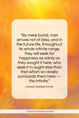 """Johann Gottlieb Fichte quote: """"By mere burial man arrives not at…""""- at QuotesQuotesQuotes.com"""