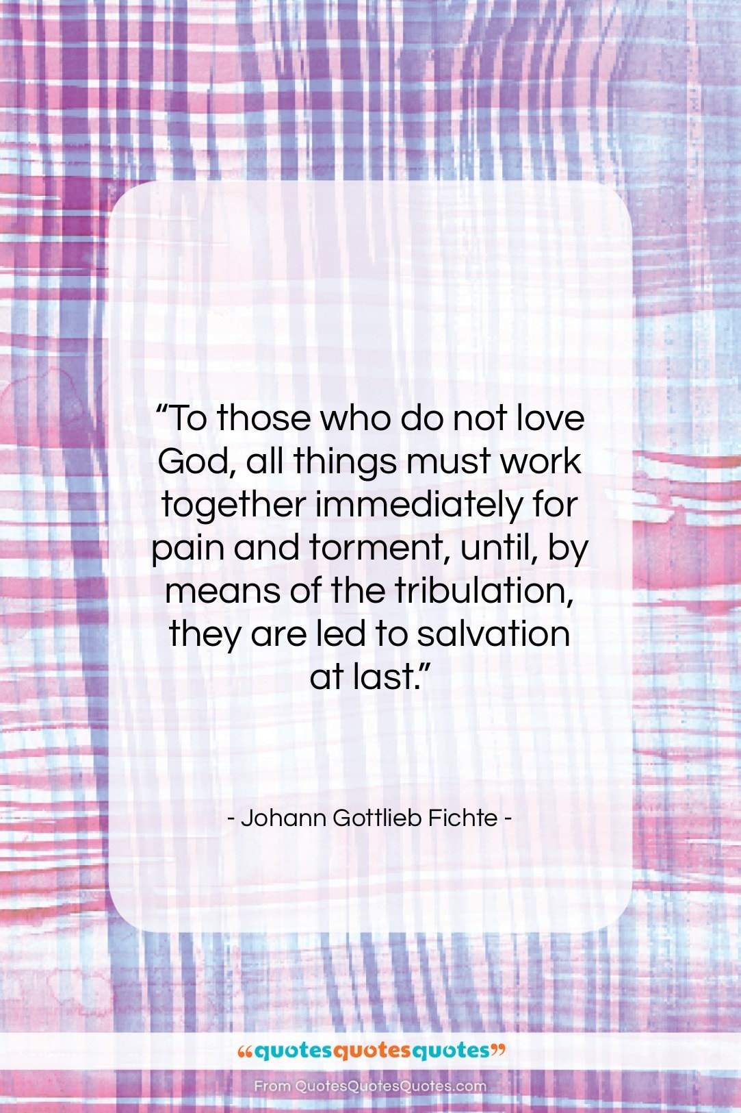 """Johann Gottlieb Fichte quote: """"To those who do not love God,…""""- at QuotesQuotesQuotes.com"""