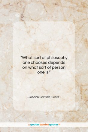 """Johann Gottlieb Fichte quote: """"What sort of philosophy one chooses depends…""""- at QuotesQuotesQuotes.com"""