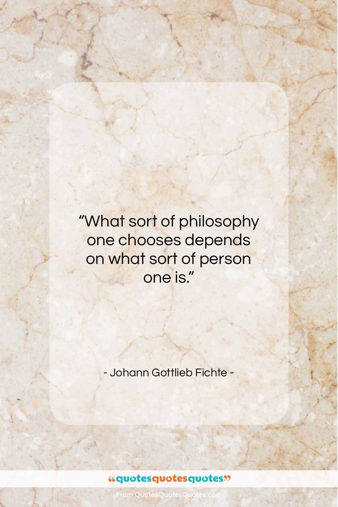 "Johann Gottlieb Fichte quote: ""What sort of philosophy one chooses depends…""- at QuotesQuotesQuotes.com"