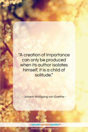 """Johann Wolfgang von Goethe quote: """"A creation of importance can only be…""""- at QuotesQuotesQuotes.com"""