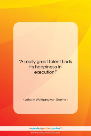 """Johann Wolfgang von Goethe quote: """"A really great talent finds its happiness…""""- at QuotesQuotesQuotes.com"""
