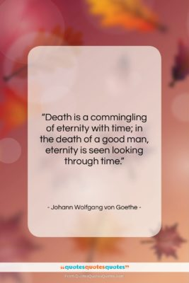 """Johann Wolfgang von Goethe quote: """"Death is a commingling of eternity with…""""- at QuotesQuotesQuotes.com"""