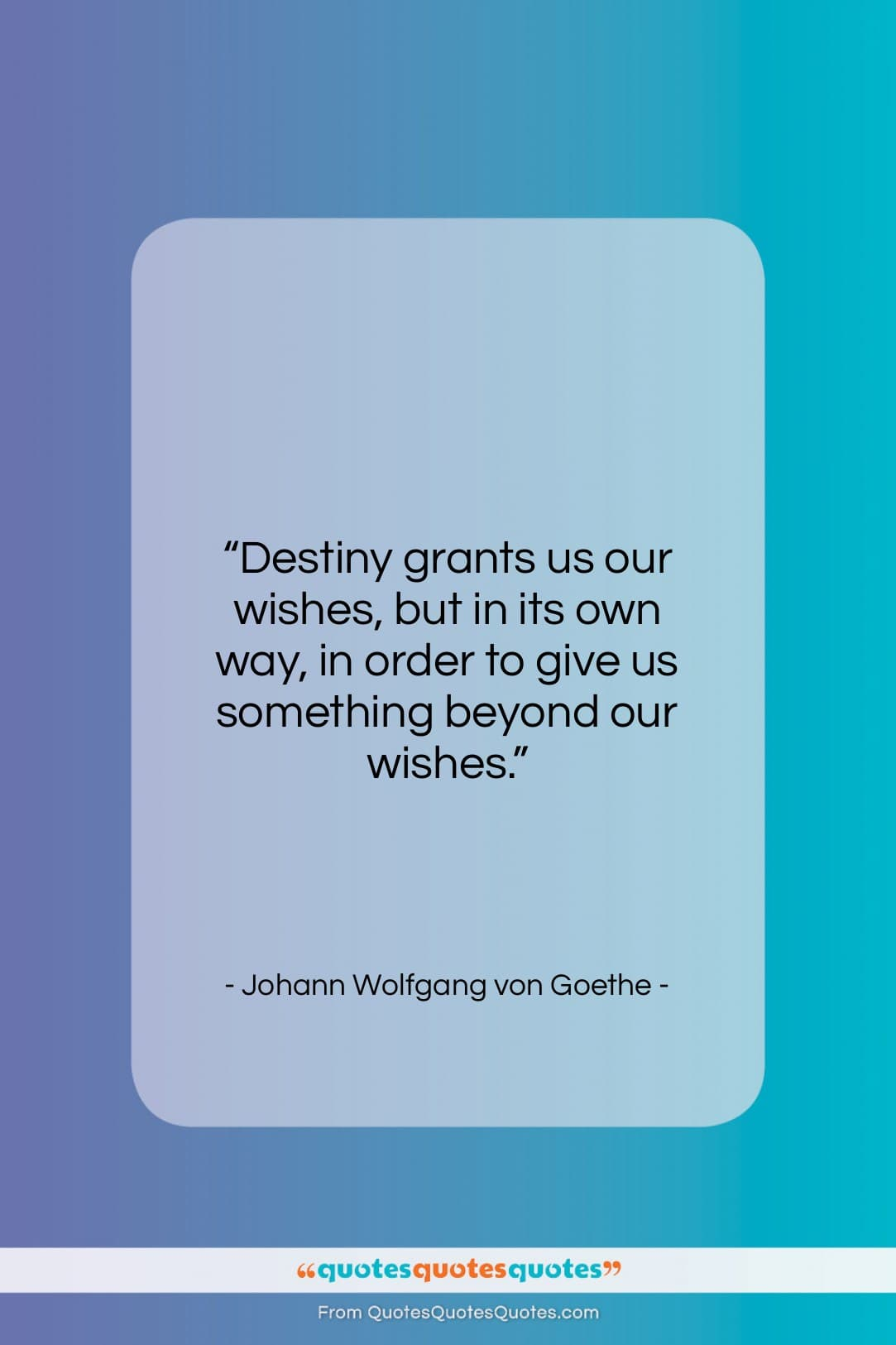 """Johann Wolfgang von Goethe quote: """"Destiny grants us our wishes, but in…""""- at QuotesQuotesQuotes.com"""