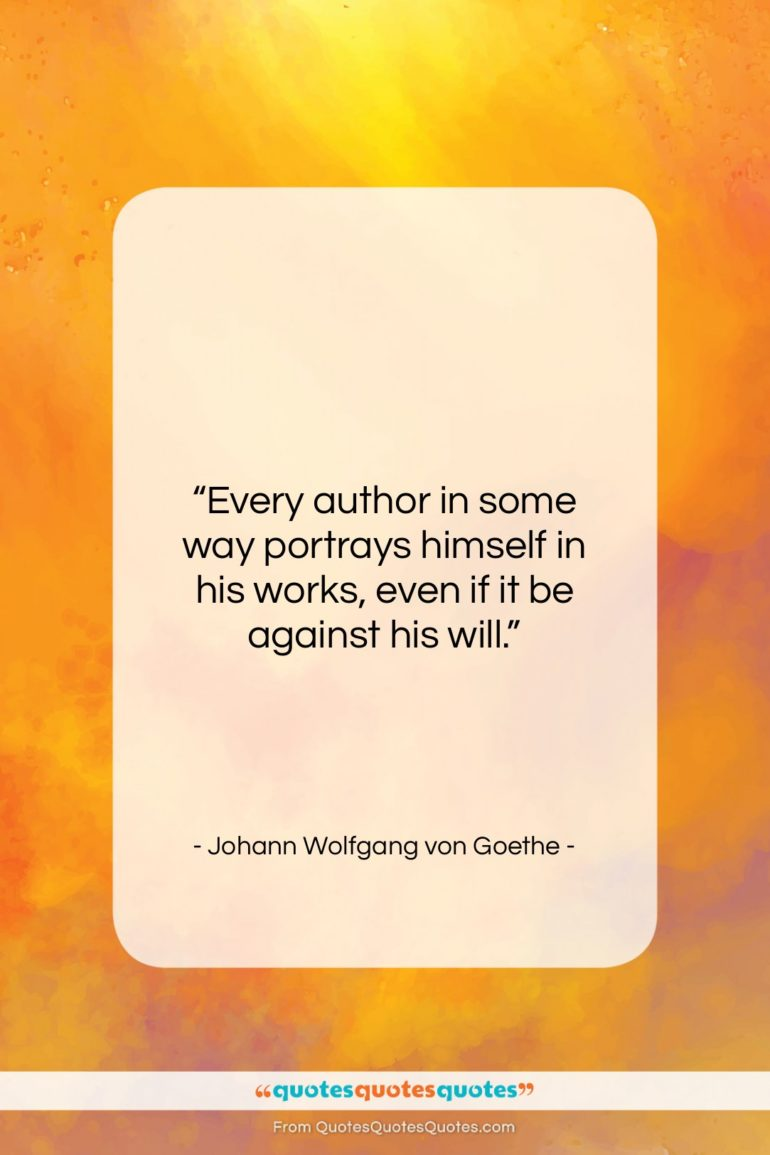 """Johann Wolfgang von Goethe quote: """"Every author in some way portrays himself…""""- at QuotesQuotesQuotes.com"""