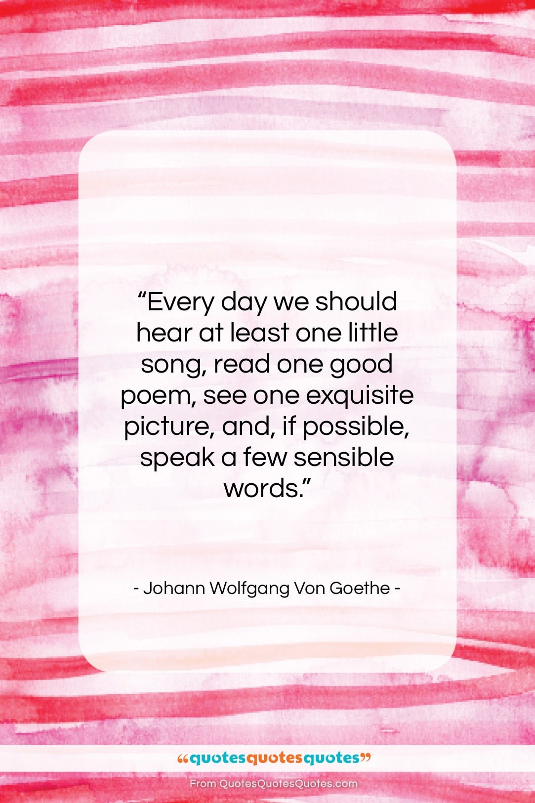 """Johann Wolfgang Von Goethe quote: """"Every day we should hear at least…""""- at QuotesQuotesQuotes.com"""