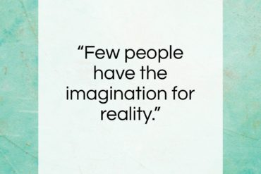 "Johann Wolfgang von Goethe quote: ""Few people have the imagination for reality…""- at QuotesQuotesQuotes.com"
