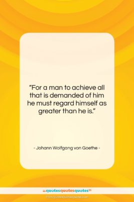 """Johann Wolfgang von Goethe quote: """"For a man to achieve all that…""""- at QuotesQuotesQuotes.com"""