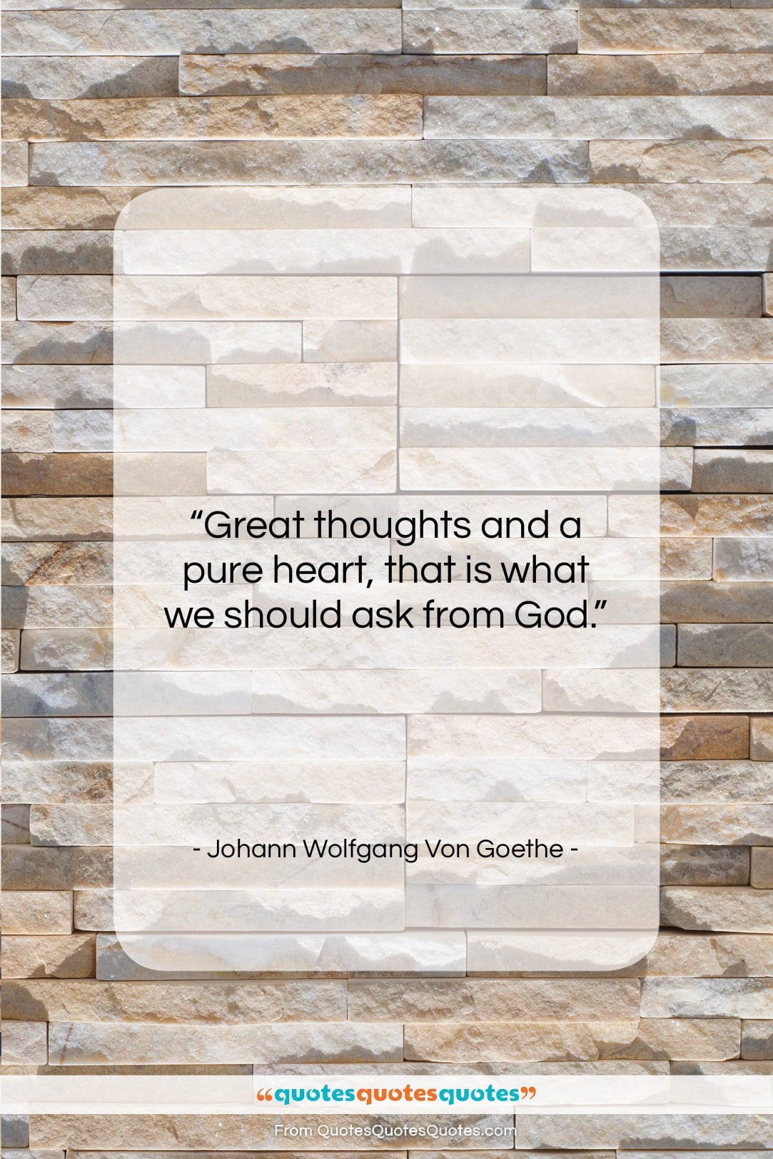 """Johann Wolfgang Von Goethe quote: """"Great thoughts and a pure heart, that…""""- at QuotesQuotesQuotes.com"""