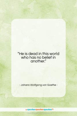 """Johann Wolfgang von Goethe quote: """"He is dead in this world who…""""- at QuotesQuotesQuotes.com"""