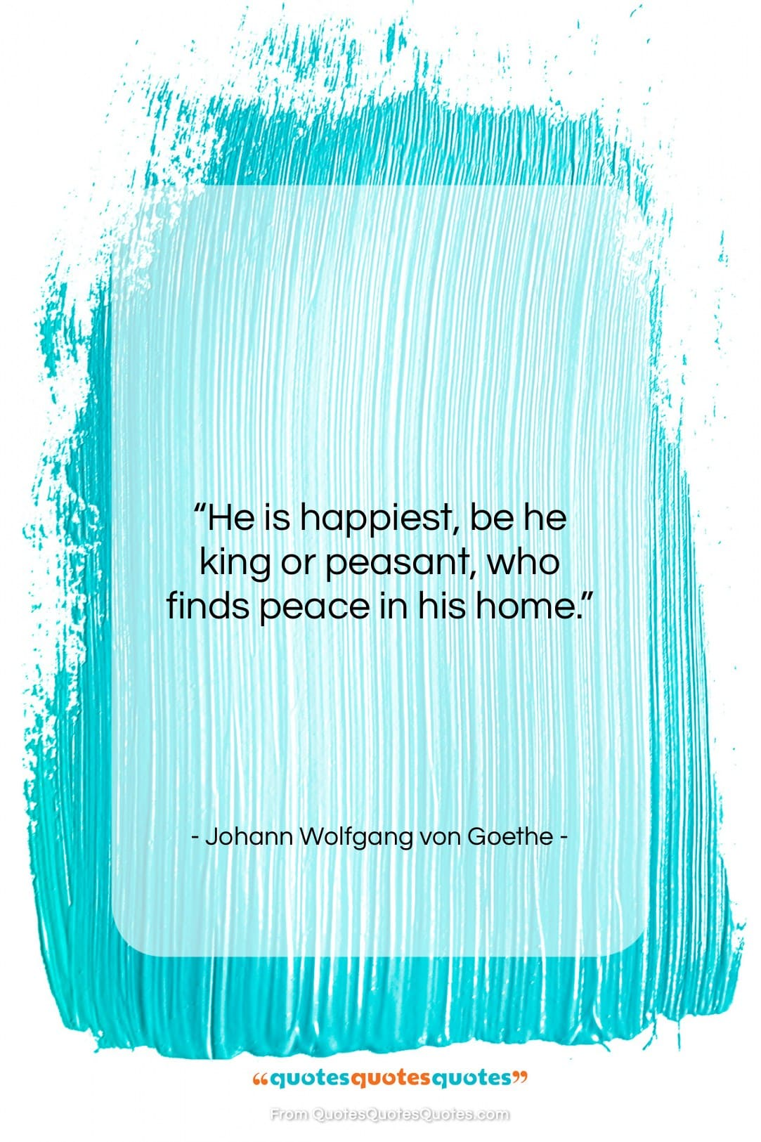 """Johann Wolfgang von Goethe quote: """"He is happiest, be he king or…""""- at QuotesQuotesQuotes.com"""
