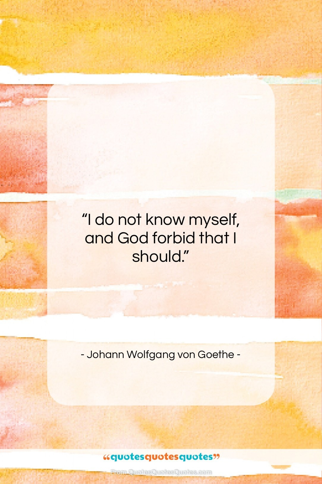 """Johann Wolfgang von Goethe quote: """"I do not know myself, and God…""""- at QuotesQuotesQuotes.com"""