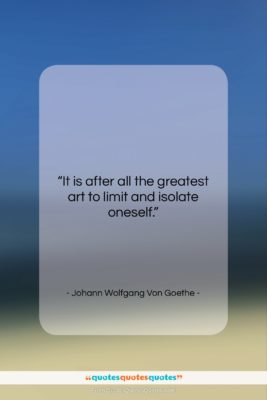 """Johann Wolfgang Von Goethe quote: """"It is after all the greatest art…""""- at QuotesQuotesQuotes.com"""