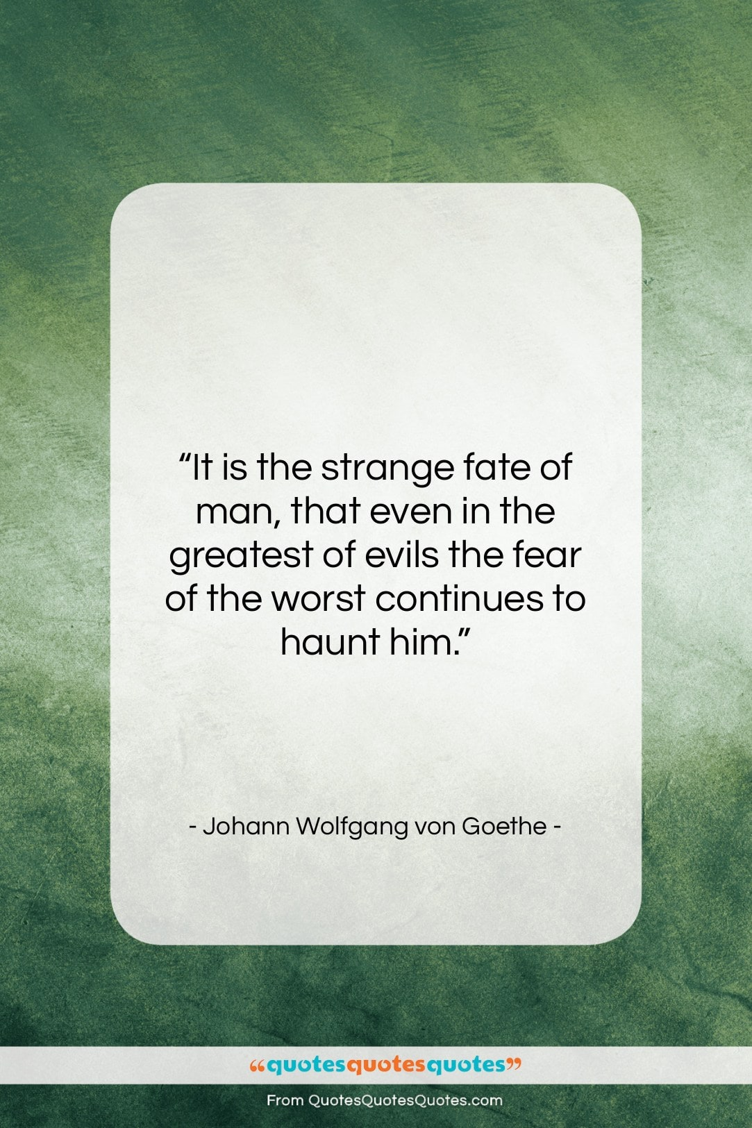"""Johann Wolfgang von Goethe quote: """"It is the strange fate of man,…""""- at QuotesQuotesQuotes.com"""