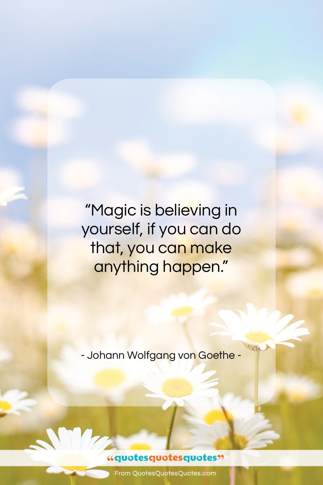"Johann Wolfgang von Goethe quote: ""Magic is believing in yourself, if you…""- at QuotesQuotesQuotes.com"