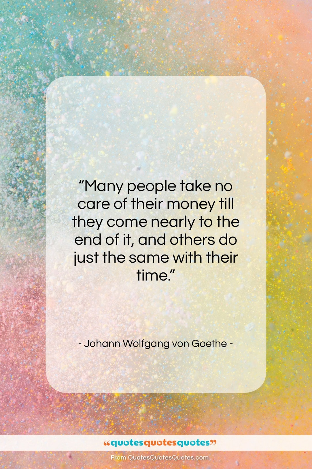 """Johann Wolfgang von Goethe quote: """"Many people take no care of their…""""- at QuotesQuotesQuotes.com"""