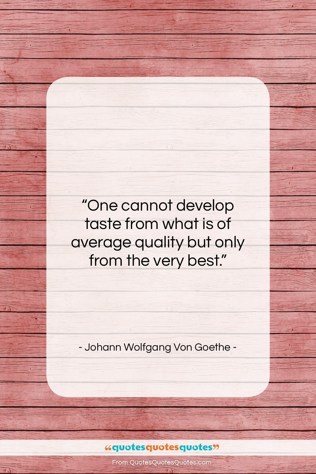 """Johann Wolfgang Von Goethe quote: """"One cannot develop taste from what is…""""- at QuotesQuotesQuotes.com"""