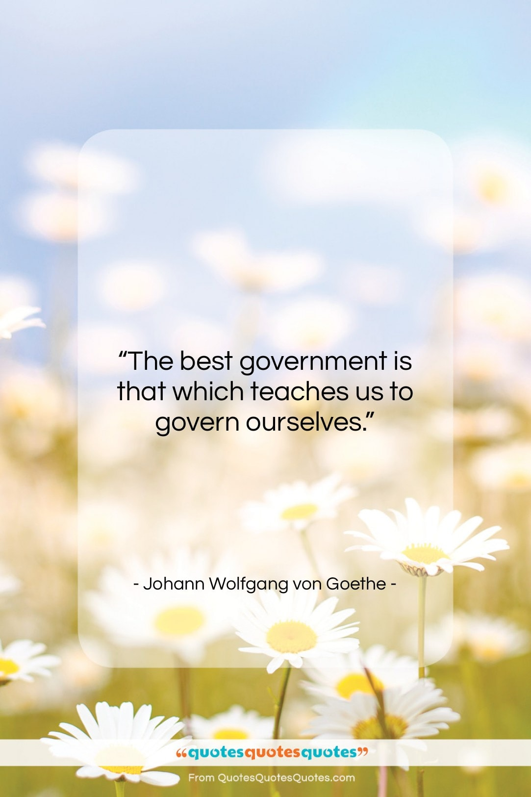 """Johann Wolfgang von Goethe quote: """"The best government is that which teaches…""""- at QuotesQuotesQuotes.com"""