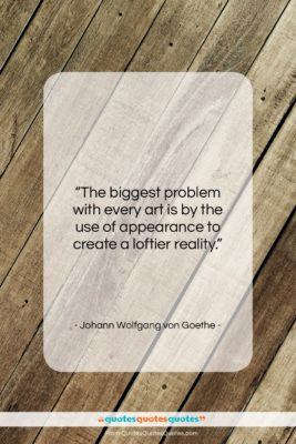 """Johann Wolfgang von Goethe quote: """"The biggest problem with every art is…""""- at QuotesQuotesQuotes.com"""