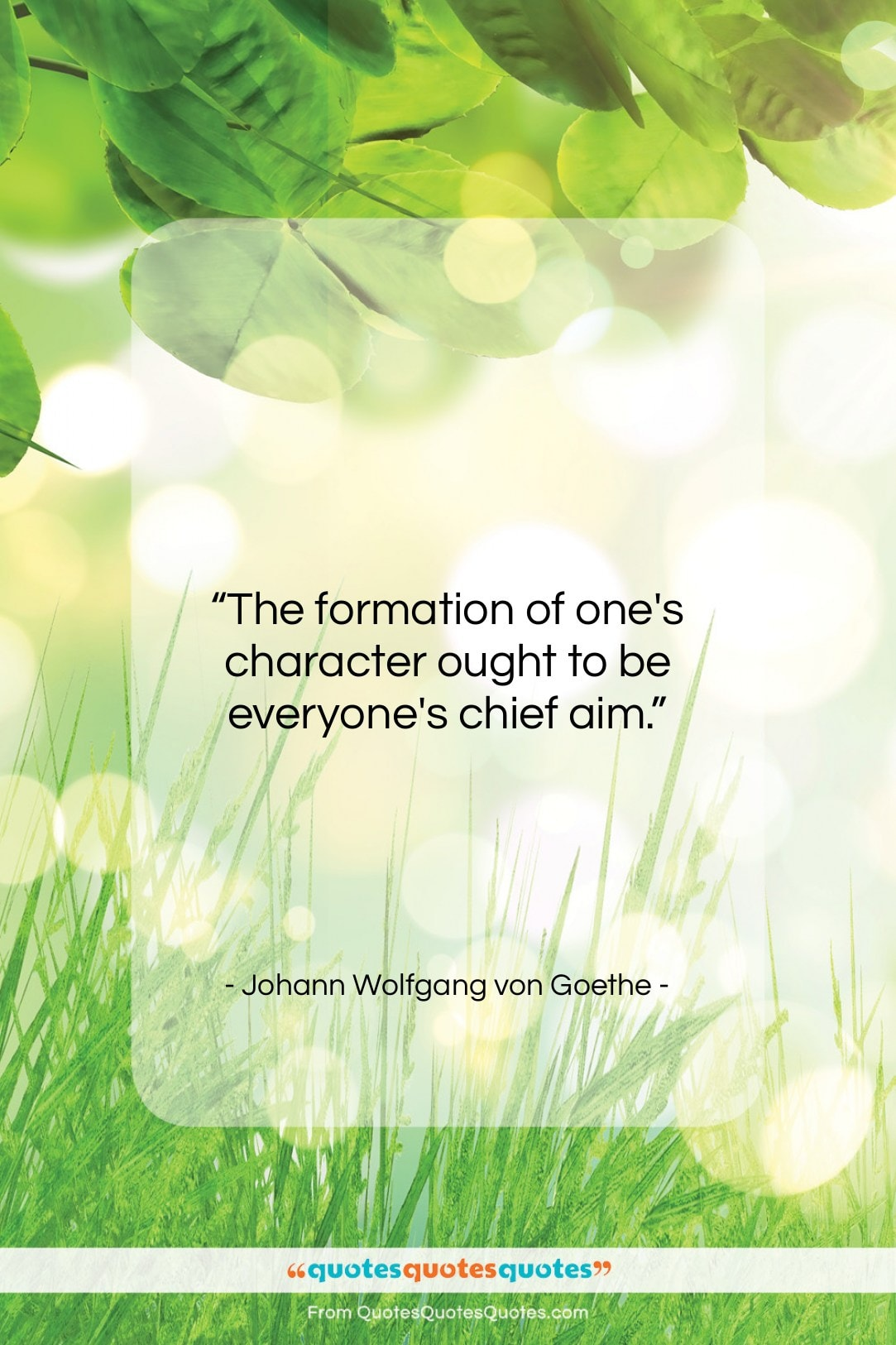 """Johann Wolfgang von Goethe quote: """"The formation of one's character ought to…""""- at QuotesQuotesQuotes.com"""