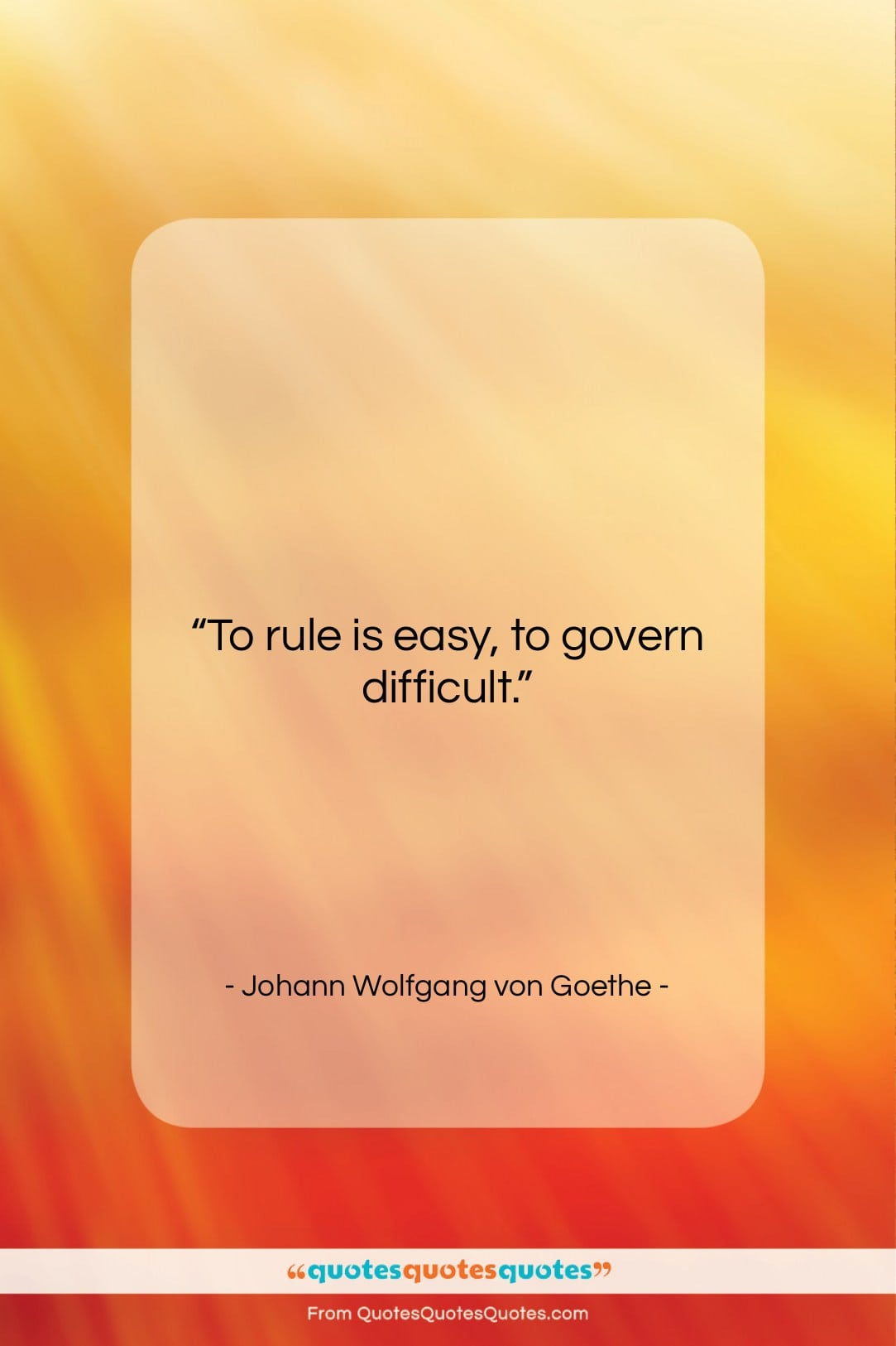 """Johann Wolfgang von Goethe quote: """"To rule is easy, to govern difficult….""""- at QuotesQuotesQuotes.com"""