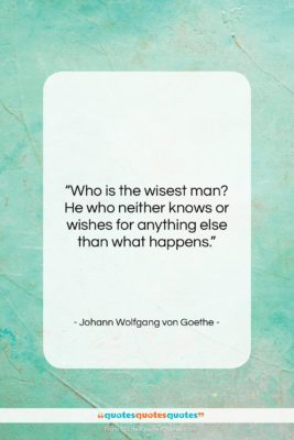 """Johann Wolfgang von Goethe quote: """"Who is the wisest man? He who…""""- at QuotesQuotesQuotes.com"""