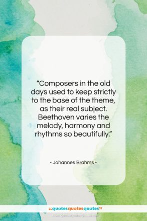 """Johannes Brahms quote: """"Composers in the old days used to…""""- at QuotesQuotesQuotes.com"""