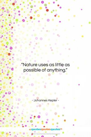 """Johannes Kepler quote: """"Nature uses as little as possible of…""""- at QuotesQuotesQuotes.com"""