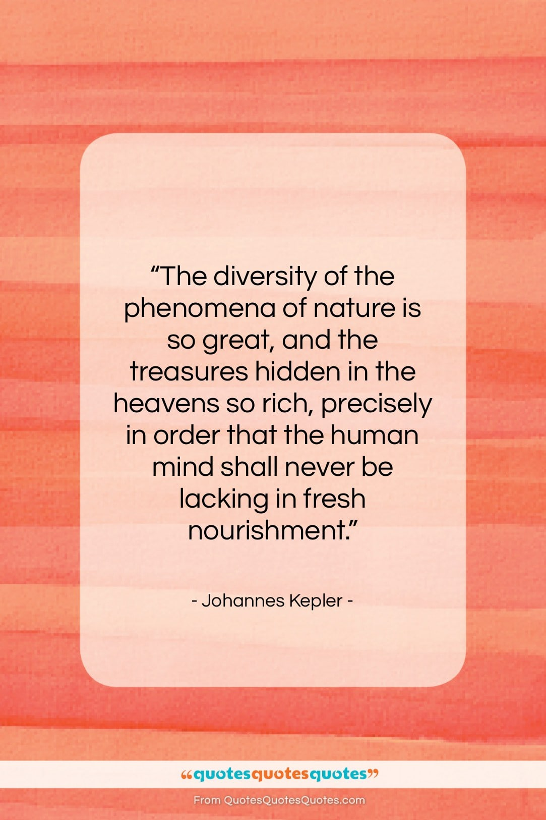 """Johannes Kepler quote: """"The diversity of the phenomena of nature…""""- at QuotesQuotesQuotes.com"""