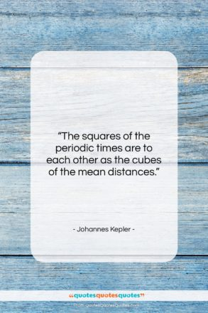"""Johannes Kepler quote: """"The squares of the periodic times are…""""- at QuotesQuotesQuotes.com"""