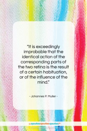 """Johannes P. Muller quote: """"It is exceedingly improbable that the identical…""""- at QuotesQuotesQuotes.com"""