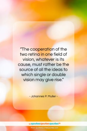 """Johannes P. Muller quote: """"The cooperation of the two retina in…""""- at QuotesQuotesQuotes.com"""