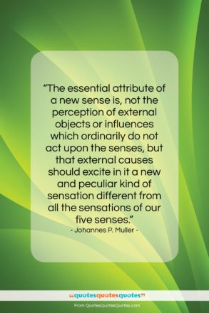 """Johannes P. Muller quote: """"The essential attribute of a new sense…""""- at QuotesQuotesQuotes.com"""