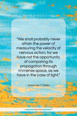 """Johannes P. Muller quote: """"We shall probably never attain the power…""""- at QuotesQuotesQuotes.com"""