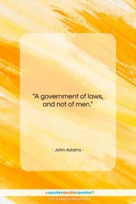 """John Adams quote: """"A government of laws, and not of…""""- at QuotesQuotesQuotes.com"""