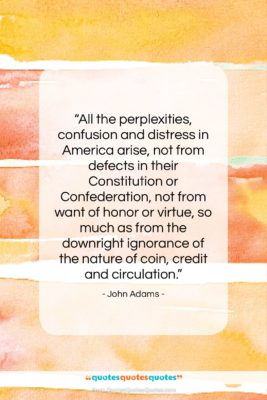 """John Adams quote: """"All the perplexities, confusion and distress in…""""- at QuotesQuotesQuotes.com"""