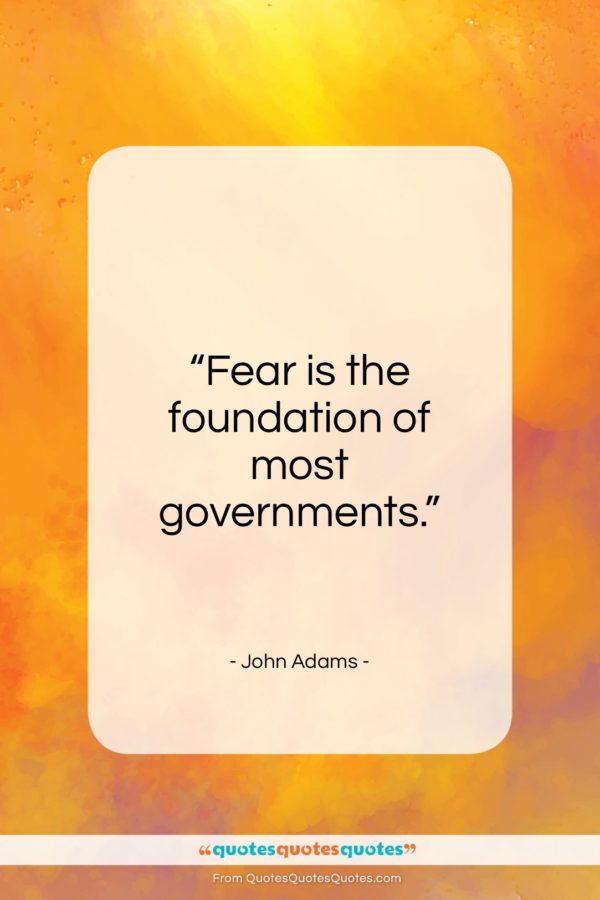 "John Adams quote: ""Fear is the foundation of most governments…""- at QuotesQuotesQuotes.com"