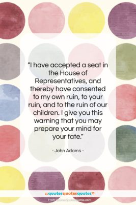 """John Adams quote: """"I have accepted a seat in the…""""- at QuotesQuotesQuotes.com"""