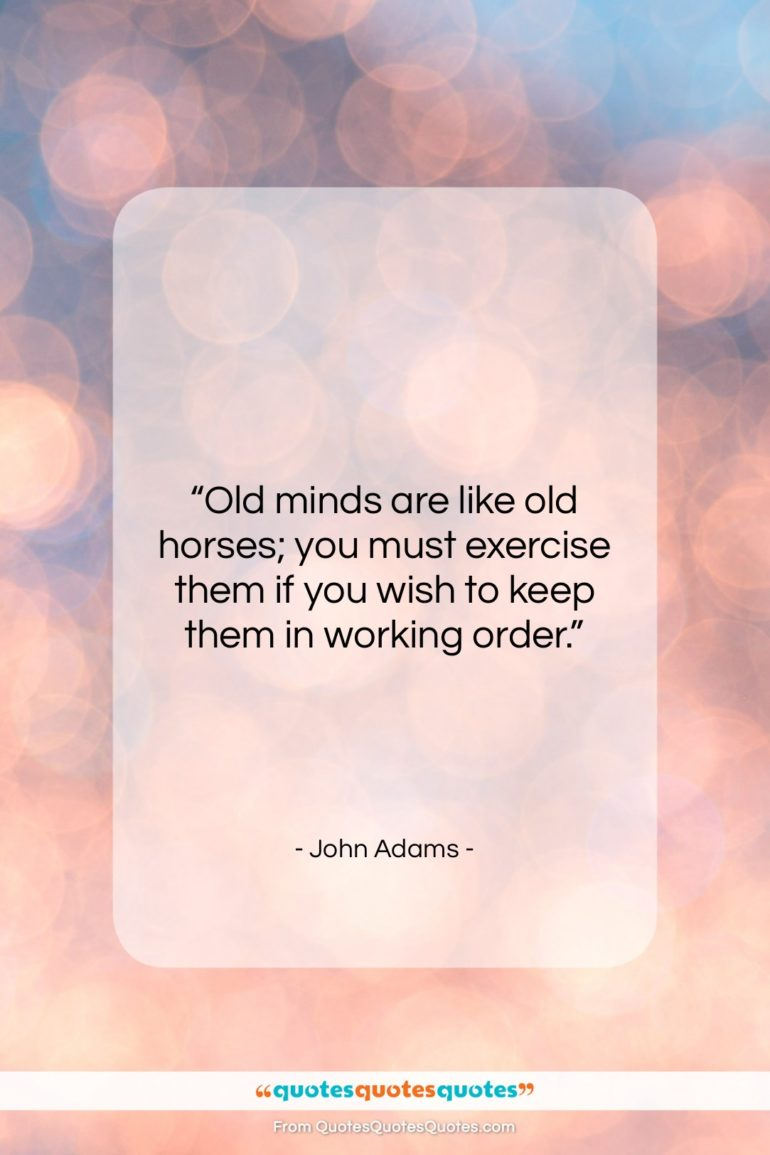 """John Adams quote: """"Old minds are like old horses; you…""""- at QuotesQuotesQuotes.com"""