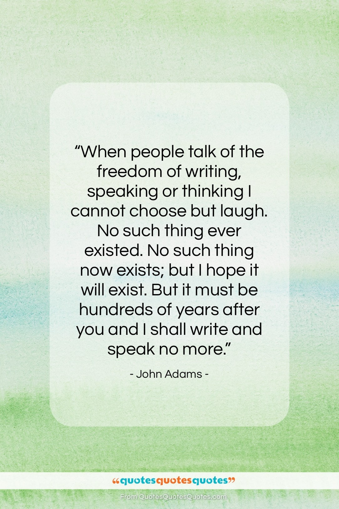 """John Adams quote: """"When people talk of the freedom of…""""- at QuotesQuotesQuotes.com"""