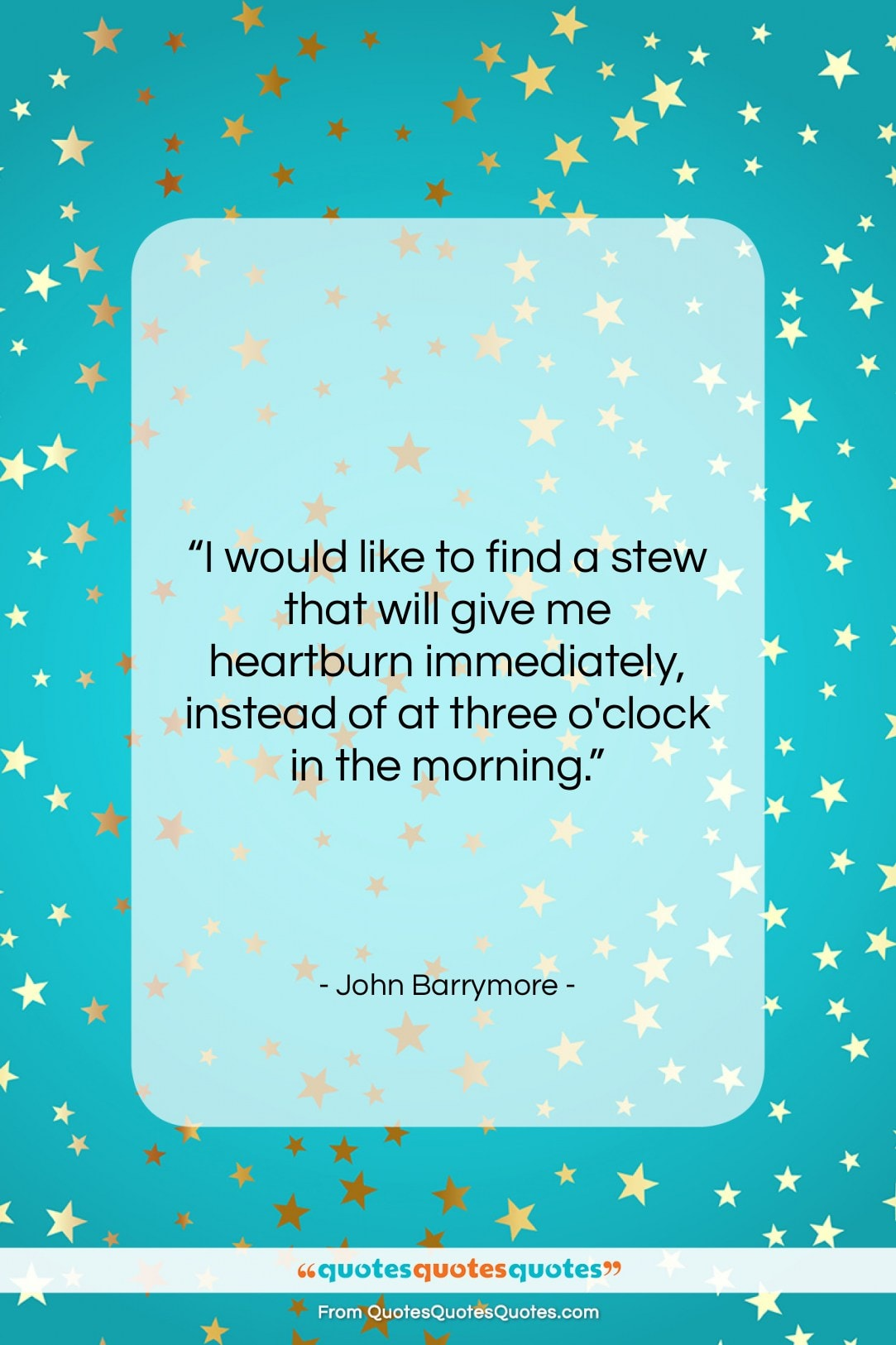 "John Barrymore quote: ""I would like to find a stew…""- at QuotesQuotesQuotes.com"